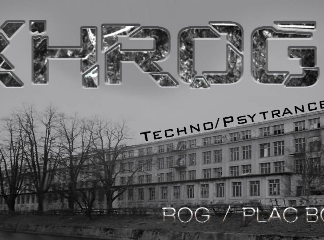 KHROG // 8.3. // Techno & Psy // Plac Boris