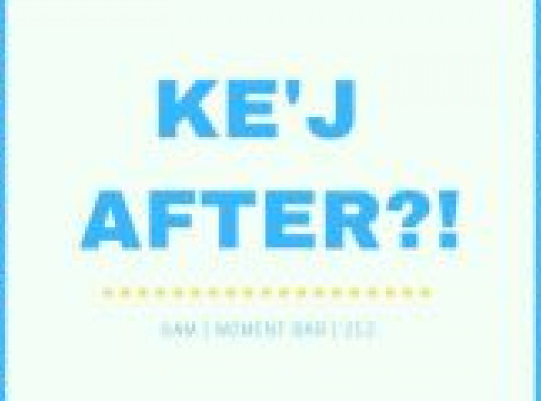 Ke'j after?!
