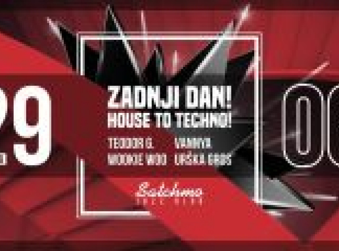 Zadnji dan! House to techno