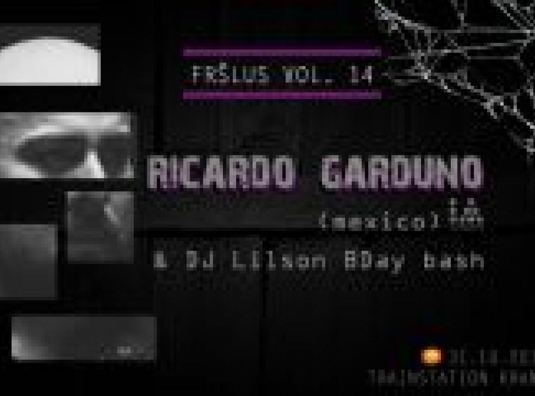 Fršlus vol.14: Ricardo Garduno (mex), Lilson BDay bash